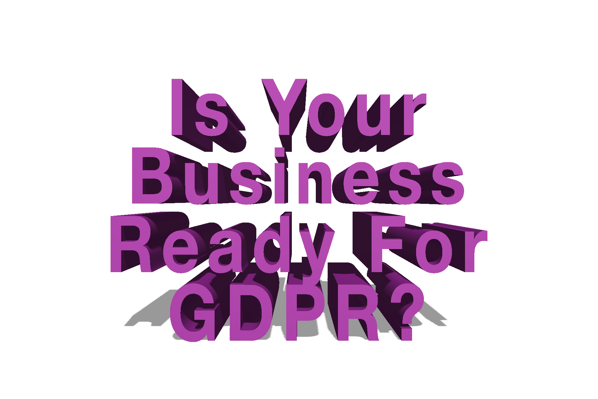 As 25th May 2018 comes ever closer, is your business ready for GDPR?